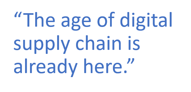 """The age of digital supply chain is already here."""
