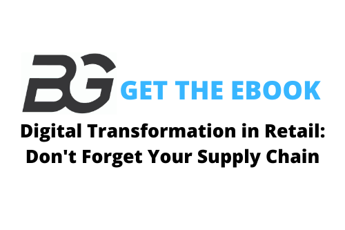 BG Get The Ebook. Digital Transformation in Retail: Don't Forget Your Supply Chain